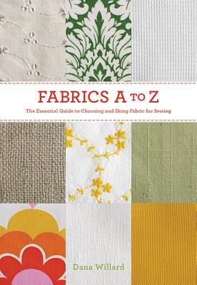 Fabrics a to Z By Willard, Dana